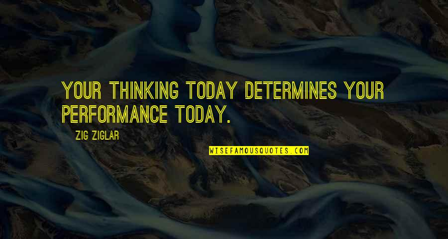 Achievement Plaque Quotes By Zig Ziglar: Your thinking today determines your performance today.