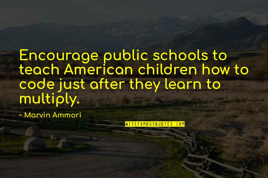 Achievementit Quotes By Marvin Ammori: Encourage public schools to teach American children how