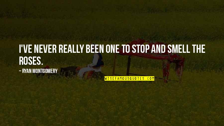 Achievementit Quotes By Ryan Montgomery: I've never really been one to stop and