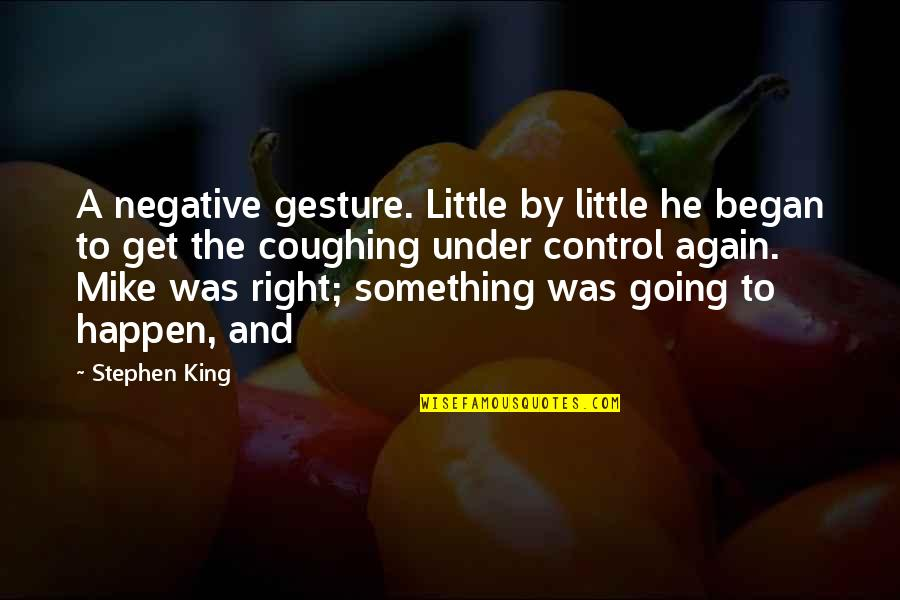 Achievementit Quotes By Stephen King: A negative gesture. Little by little he began
