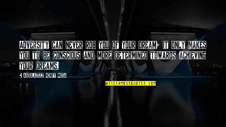 Achieving A Dream Quotes By Abdulazeez Henry Musa: Adversity can never rob you of your dream;