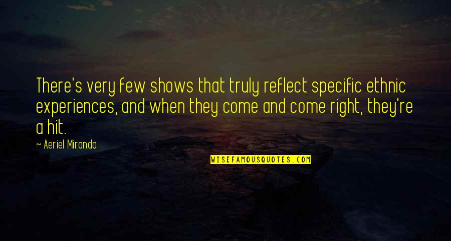 Achieving A Dream Quotes By Aeriel Miranda: There's very few shows that truly reflect specific