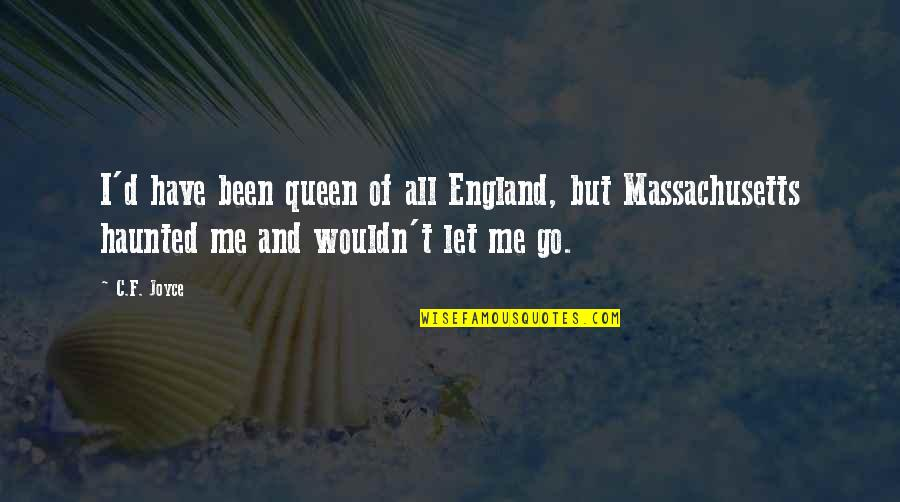 Achieving A Dream Quotes By C.F. Joyce: I'd have been queen of all England, but