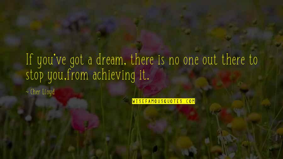 Achieving A Dream Quotes By Cher Lloyd: If you've got a dream, there is no