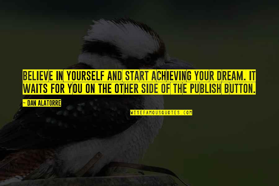 Achieving A Dream Quotes By Dan Alatorre: Believe in yourself and start achieving your dream.