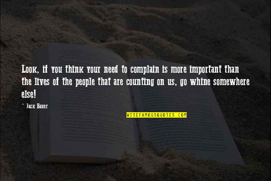 Achieving A Dream Quotes By Jack Bauer: Look, if you think your need to complain