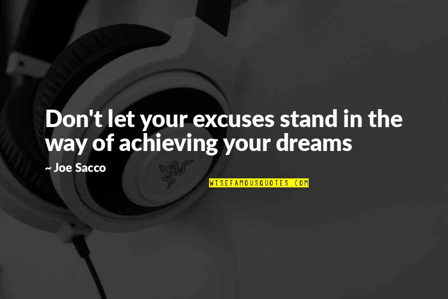 Achieving A Dream Quotes By Joe Sacco: Don't let your excuses stand in the way