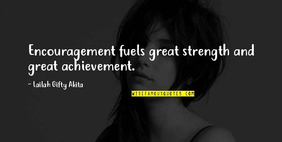 Achieving A Dream Quotes By Lailah Gifty Akita: Encouragement fuels great strength and great achievement.