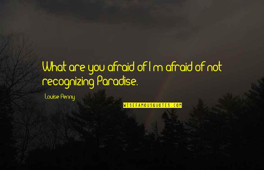 Achieving A Dream Quotes By Louise Penny: What are you afraid of?I'm afraid of not