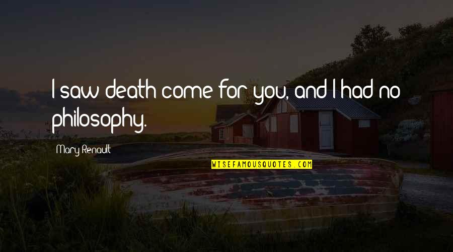 Achieving A Dream Quotes By Mary Renault: I saw death come for you, and I