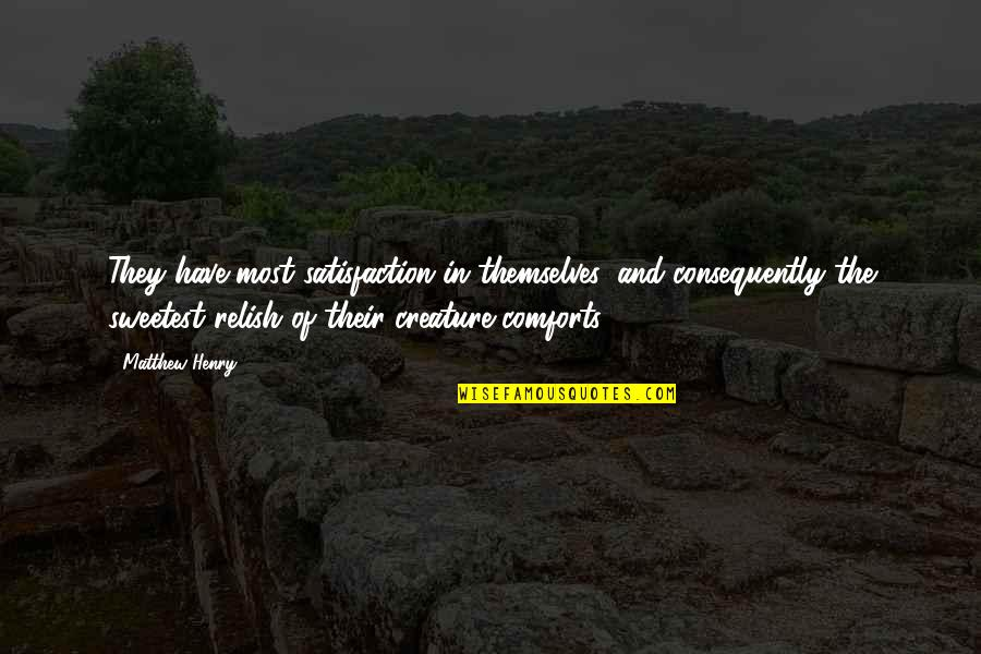Achieving A Dream Quotes By Matthew Henry: They have most satisfaction in themselves, and consequently