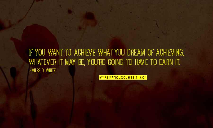 Achieving A Dream Quotes By Miles D. White: If you want to achieve what you dream