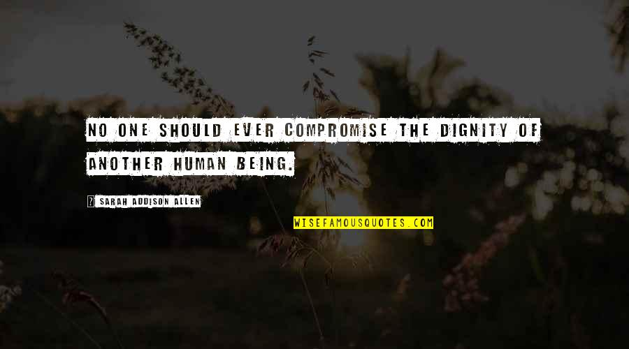 Achieving A Dream Quotes By Sarah Addison Allen: No one should ever compromise the dignity of