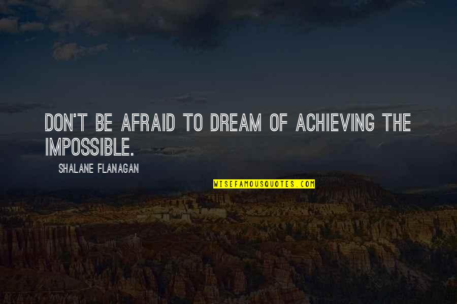 Achieving A Dream Quotes By Shalane Flanagan: Don't be afraid to dream of achieving the
