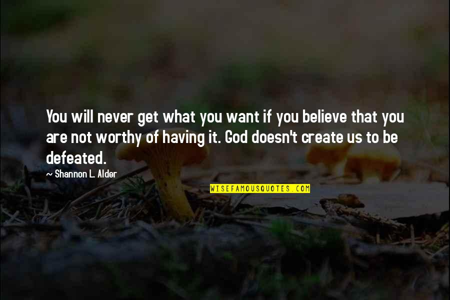 Achieving A Dream Quotes By Shannon L. Alder: You will never get what you want if