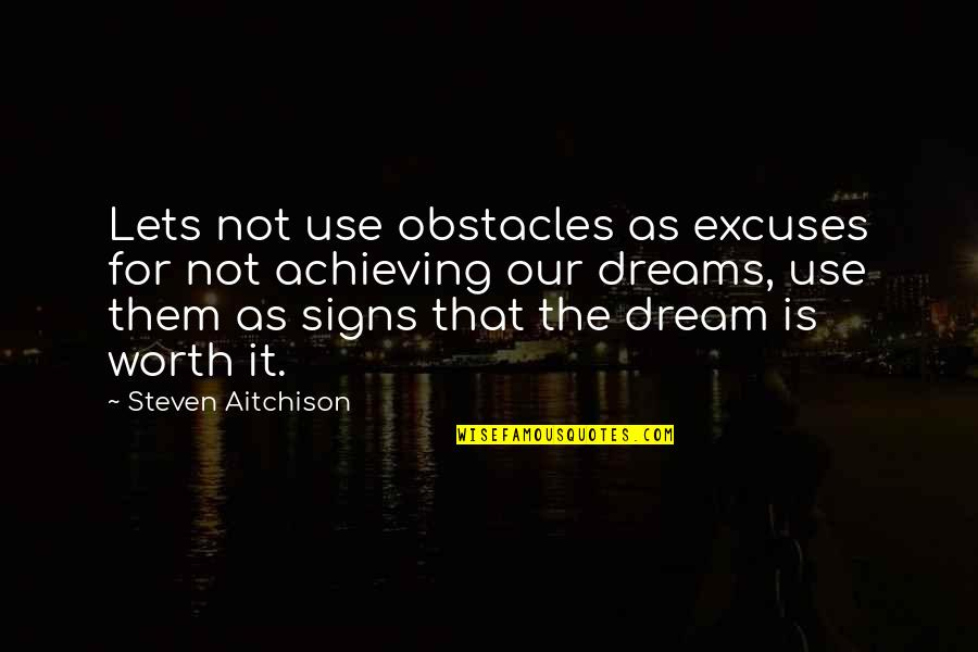 Achieving A Dream Quotes By Steven Aitchison: Lets not use obstacles as excuses for not