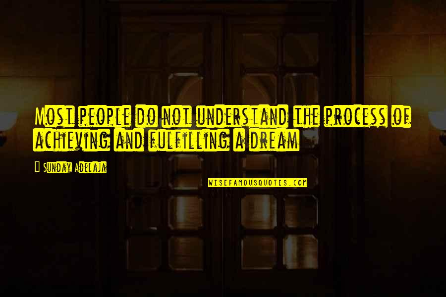 Achieving A Dream Quotes By Sunday Adelaja: Most people do not understand the process of