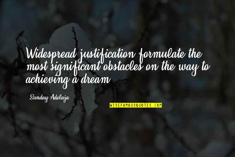 Achieving A Dream Quotes By Sunday Adelaja: Widespread justification formulate the most significant obstacles on