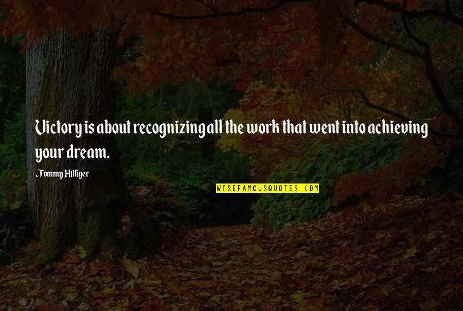 Achieving A Dream Quotes By Tommy Hilfiger: Victory is about recognizing all the work that