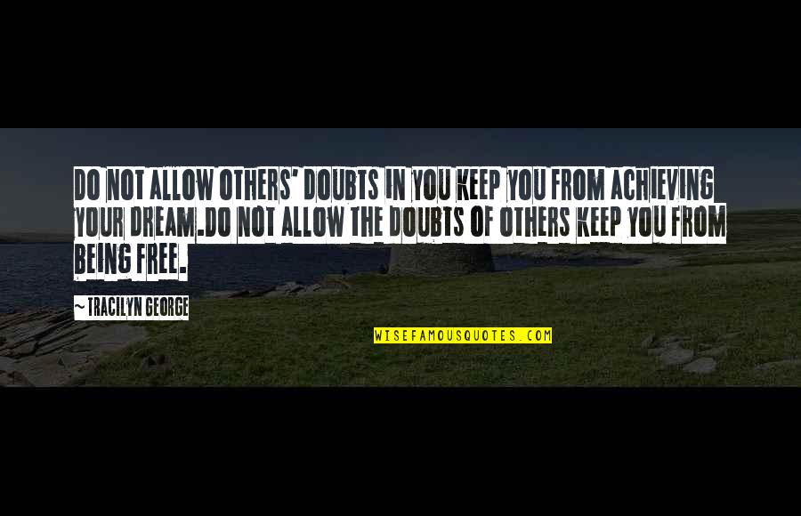 Achieving A Dream Quotes By Tracilyn George: Do not allow others' doubts in you keep