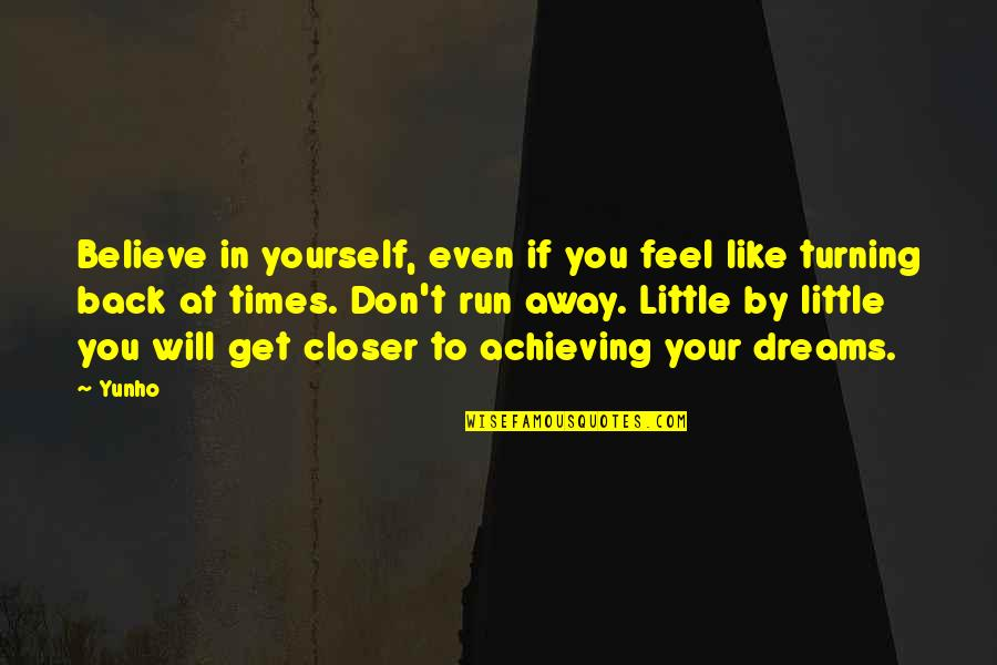 Achieving A Dream Quotes By Yunho: Believe in yourself, even if you feel like