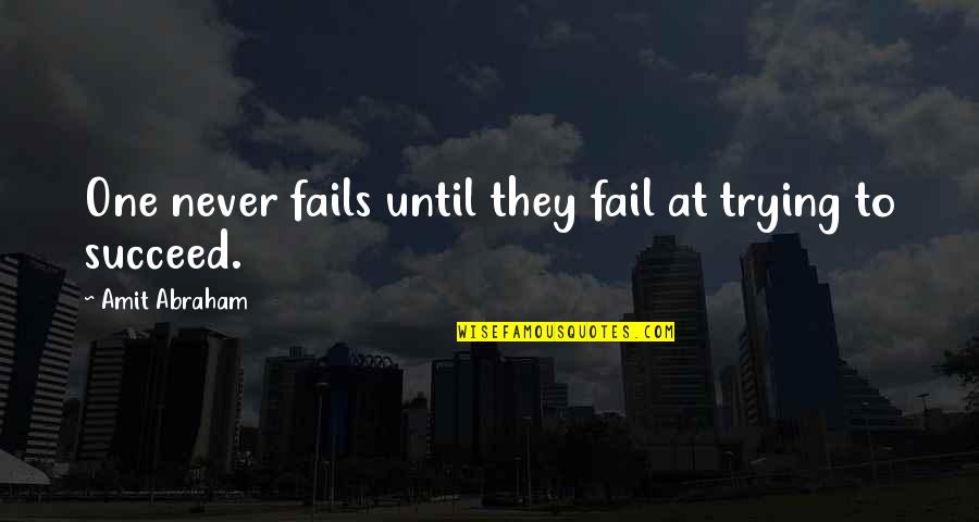Achieving Ambitions Quotes By Amit Abraham: One never fails until they fail at trying
