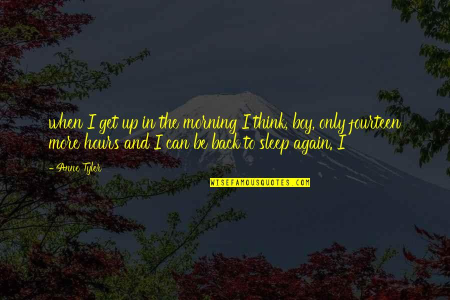 Achieving Ambitions Quotes By Anne Tyler: when I get up in the morning I