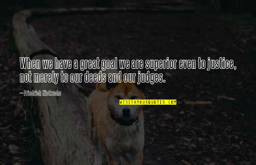 Achieving Ambitions Quotes By Friedrich Nietzsche: When we have a great goal we are