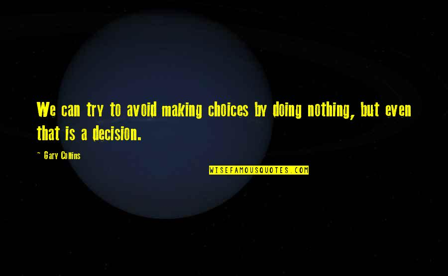 Achieving Ambitions Quotes By Gary Collins: We can try to avoid making choices by
