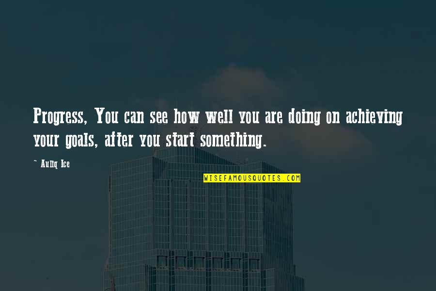 Achieving Success In Life Quotes By Auliq Ice: Progress, You can see how well you are
