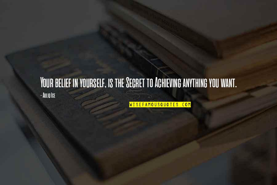Achieving Success In Life Quotes By Auliq Ice: Your belief in yourself, is the Secret to
