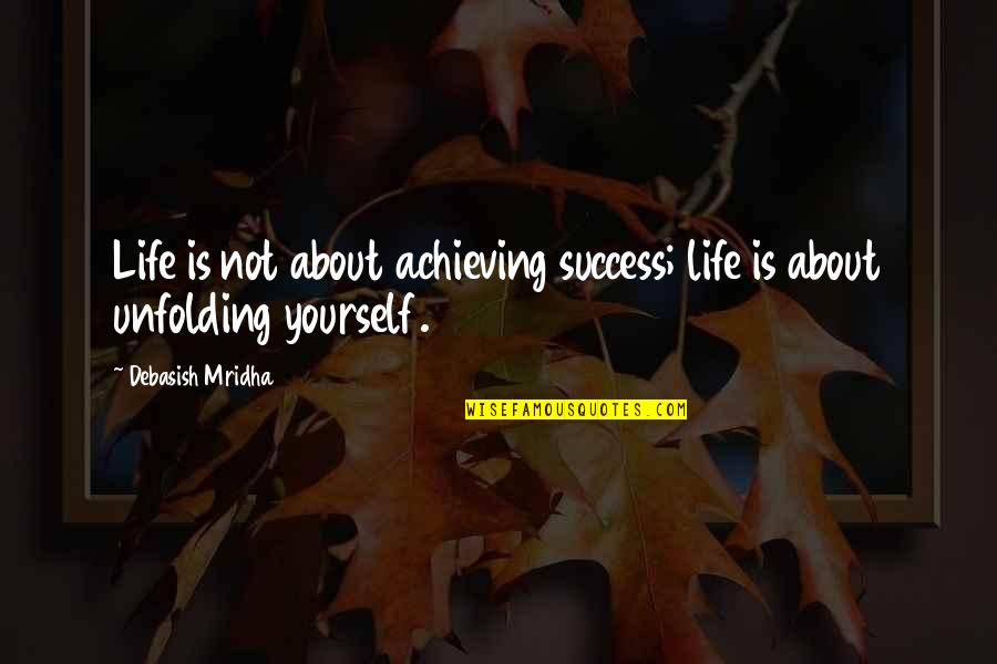 Achieving Success In Life Quotes By Debasish Mridha: Life is not about achieving success; life is