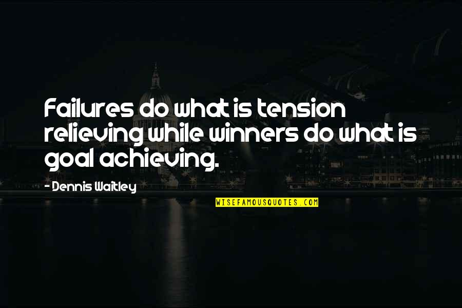 Achieving Success In Life Quotes By Dennis Waitley: Failures do what is tension relieving while winners