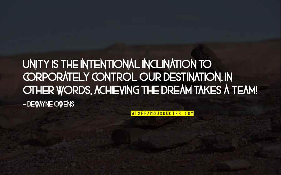 Achieving Success In Life Quotes By DeWayne Owens: Unity is the intentional inclination to corporately control