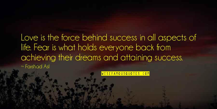 Achieving Success In Life Quotes By Farshad Asl: Love is the force behind success in all