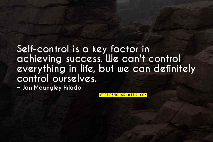 Achieving Success In Life Quotes By Jan Mckingley Hilado: Self-control is a key factor in achieving success.