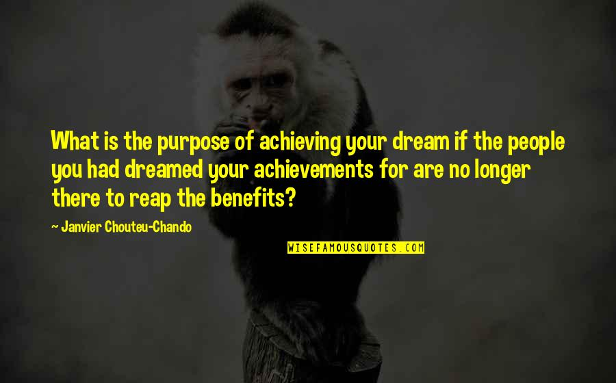 Achieving Success In Life Quotes By Janvier Chouteu-Chando: What is the purpose of achieving your dream