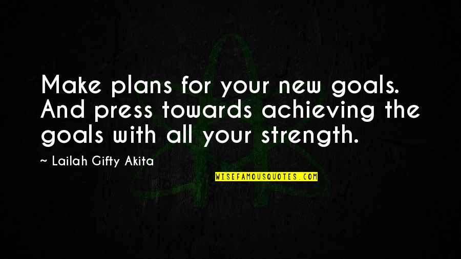 Achieving Success In Life Quotes By Lailah Gifty Akita: Make plans for your new goals. And press