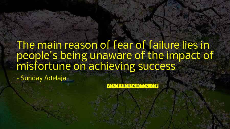 Achieving Success In Life Quotes By Sunday Adelaja: The main reason of fear of failure lies