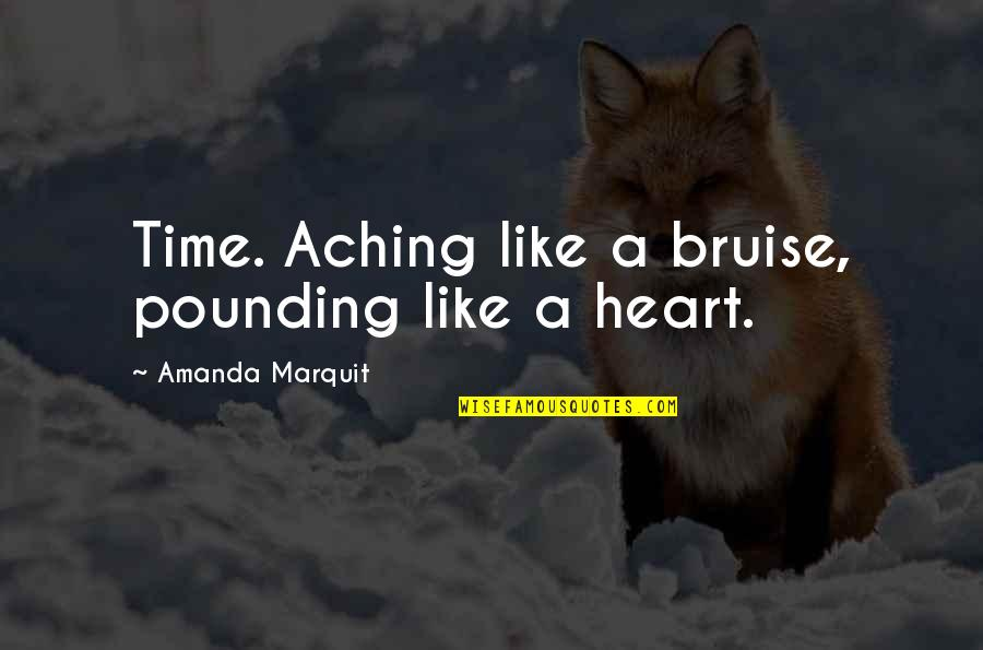 Aching Heart Quotes By Amanda Marquit: Time. Aching like a bruise, pounding like a