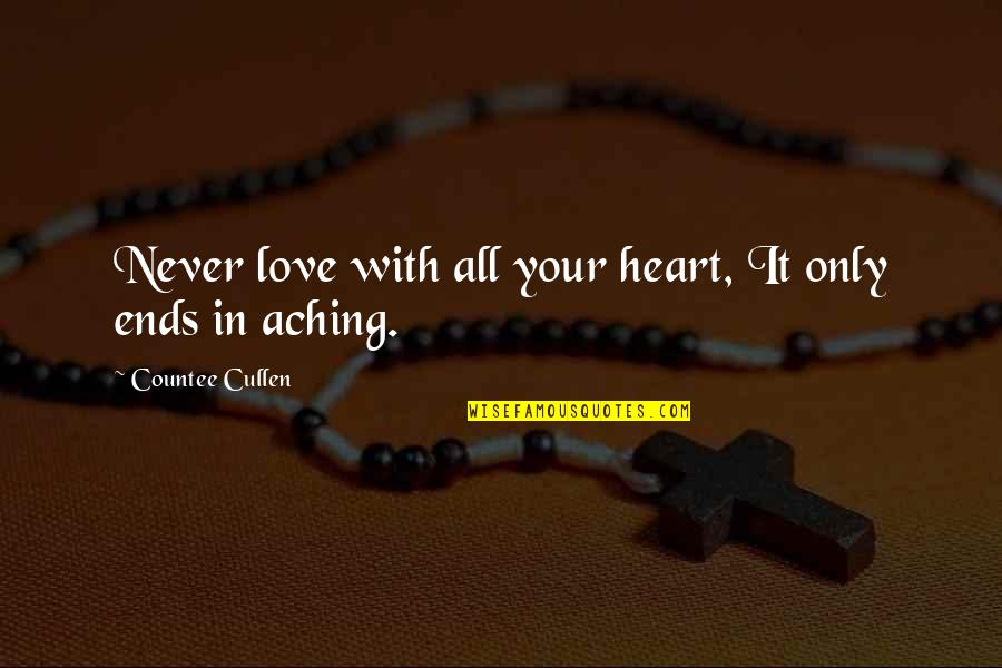 Aching Heart Quotes By Countee Cullen: Never love with all your heart, It only