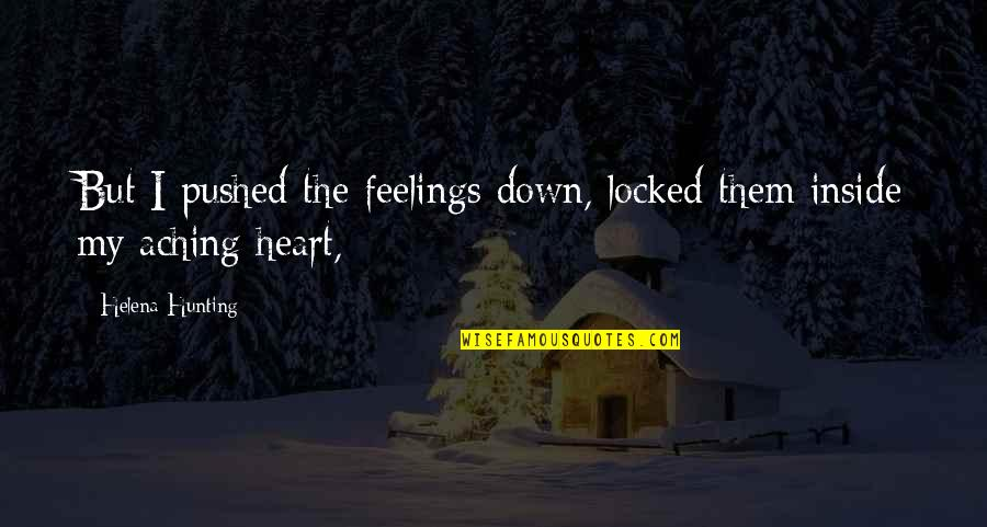 Aching Heart Quotes By Helena Hunting: But I pushed the feelings down, locked them