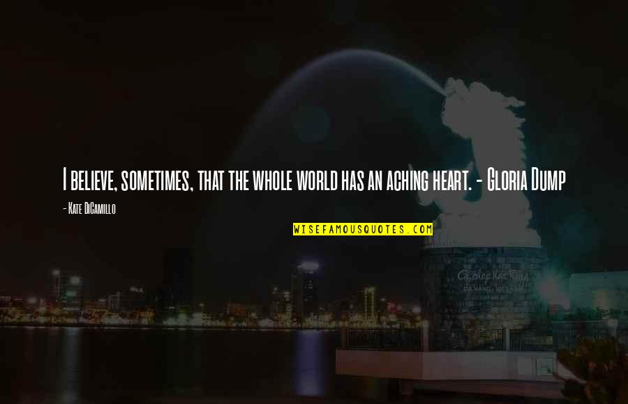 Aching Heart Quotes By Kate DiCamillo: I believe, sometimes, that the whole world has