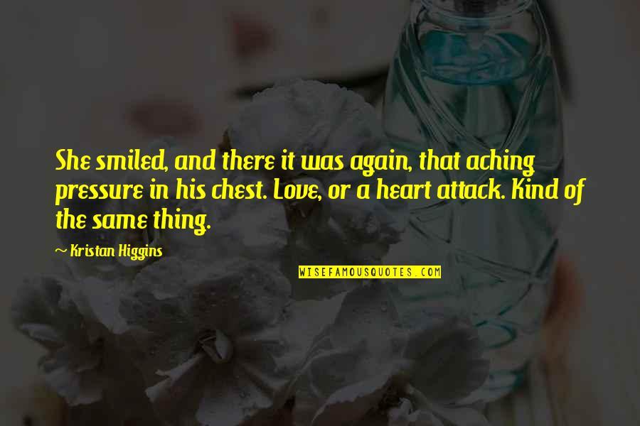 Aching Heart Quotes By Kristan Higgins: She smiled, and there it was again, that