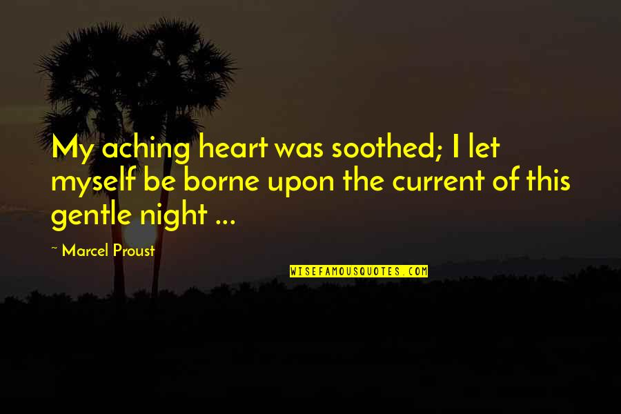 Aching Heart Quotes By Marcel Proust: My aching heart was soothed; I let myself