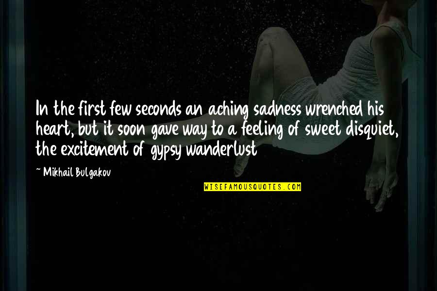 Aching Heart Quotes By Mikhail Bulgakov: In the first few seconds an aching sadness