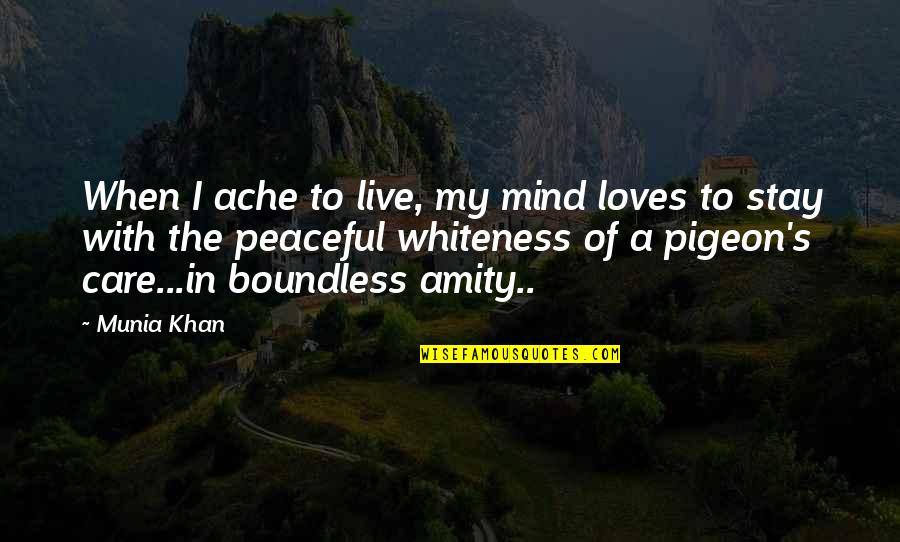 Aching Heart Quotes By Munia Khan: When I ache to live, my mind loves
