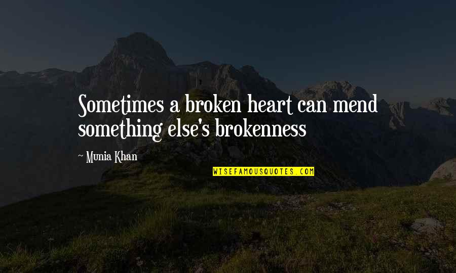 Aching Heart Quotes By Munia Khan: Sometimes a broken heart can mend something else's
