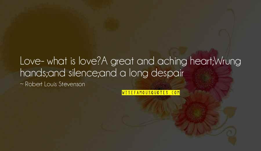 Aching Heart Quotes By Robert Louis Stevenson: Love- what is love?A great and aching heart;Wrung