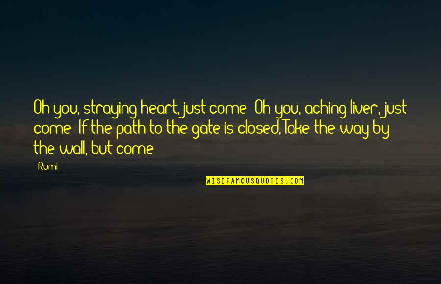 Aching Heart Quotes By Rumi: Oh you, straying heart, just come! Oh you,